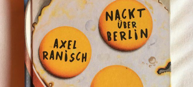 """Rasant, witzig und gefühlvoll: Axel Ranischs Debütroman """"Nackt über Berlin"""""""