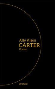 Das Buchcover © Ally Klein: Carter. Literaturverlag Droschl 2018.