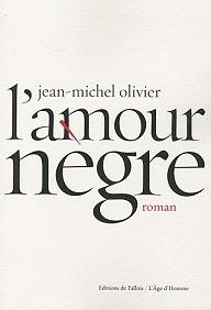 L'amour nègre – der neue Roman von Jean-Michel Olivier