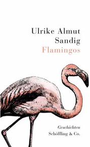 Ein bunter Vogel Ulrike Almut Sandig: Flamingos