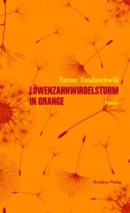 Das Buchcover. © Tamar Tandaschwili: Löwenzahnwirbelsturm in Orange. Residenz Verlag 2018.