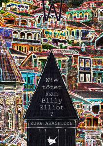 Das Buchcover. © Zura Abashidze: Wie tötet man Billy Eliott? Größenwahnverlag 2018.